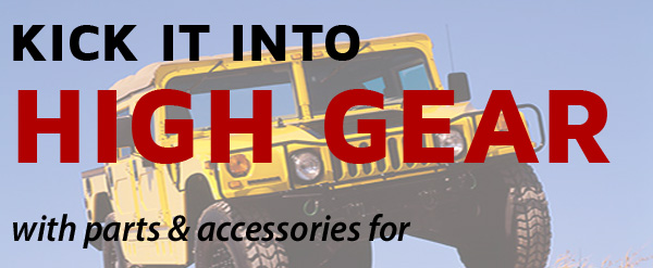Kick it into High Gear with parts & accessories for H1 H2 and H3